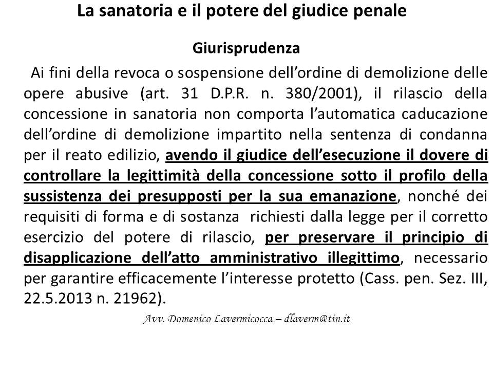 La sanatoria e il potere del giudice penale Giurisprudenza Ai fini della revoca o sospensione dellordine di demolizione delle opere abusive (art. 31 D