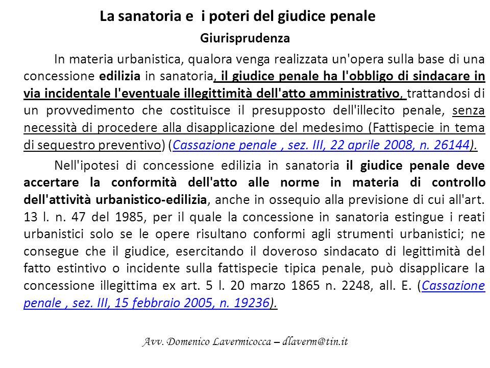 La sanatoria e i poteri del giudice penale Giurisprudenza In materia urbanistica, qualora venga realizzata un'opera sulla base di una concessione edil