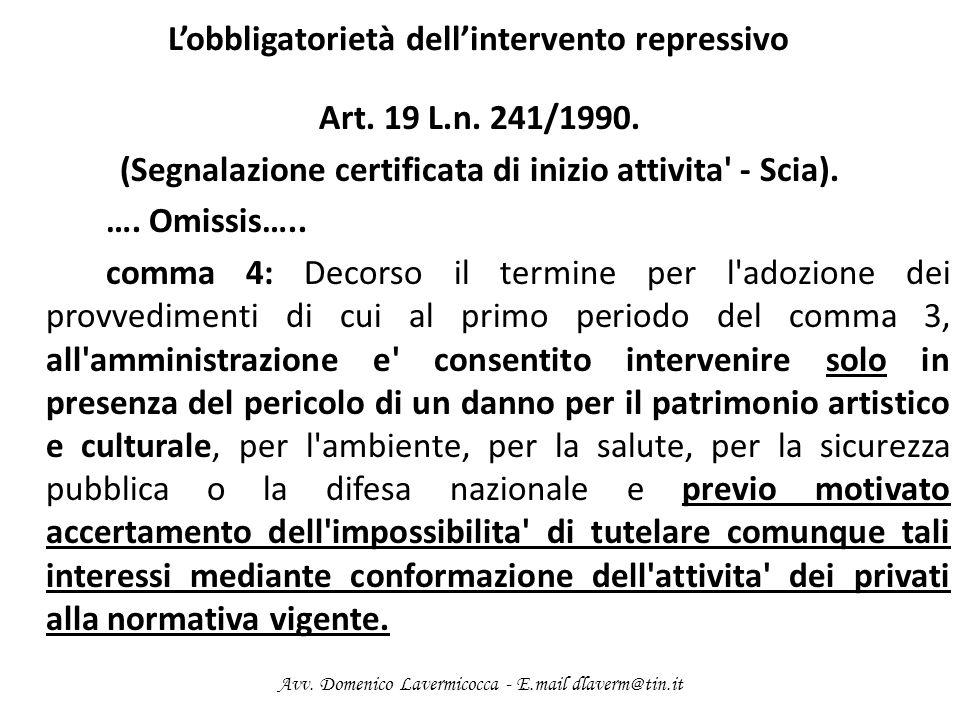 Lobbligatorietà dellintervento repressivo Art. 19 L.n. 241/1990. (Segnalazione certificata di inizio attivita' - Scia). …. Omissis….. comma 4: Decorso