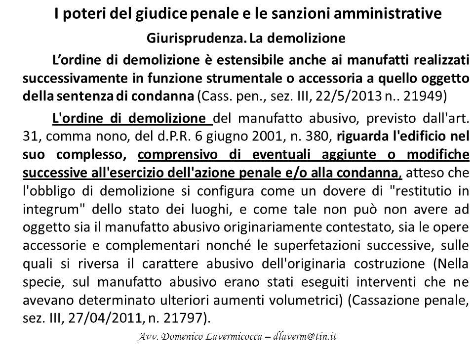 I poteri del giudice penale e le sanzioni amministrative Giurisprudenza. La demolizione Lordine di demolizione è estensibile anche ai manufatti realiz