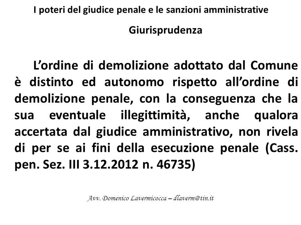 I poteri del giudice penale e le sanzioni amministrative Giurisprudenza Lordine di demolizione adottato dal Comune è distinto ed autonomo rispetto all