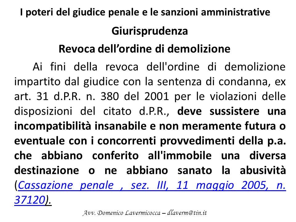I poteri del giudice penale e le sanzioni amministrative Giurisprudenza Revoca dellordine di demolizione Ai fini della revoca dell'ordine di demolizio