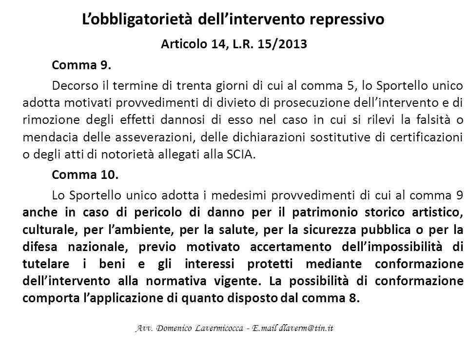 Lobbligatorietà dellintervento repressivo Articolo 14, L.R. 15/2013 Comma 9. Decorso il termine di trenta giorni di cui al comma 5, lo Sportello unico