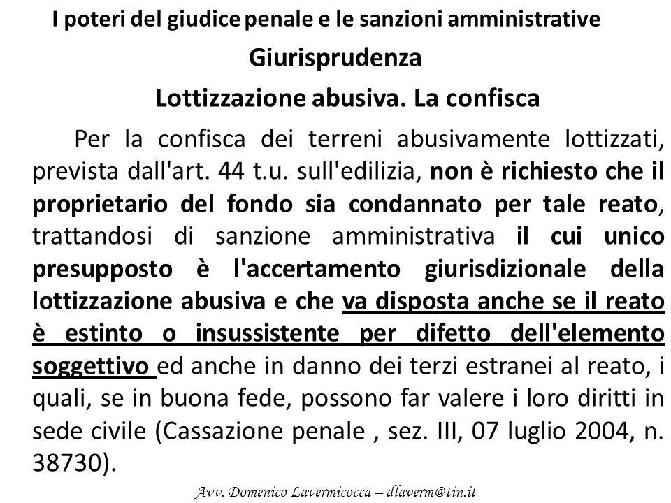 I poteri del giudice penale e le sanzioni amministrative Giurisprudenza Lottizzazione abusiva. La confisca Per la confisca dei terreni abusivamente lo