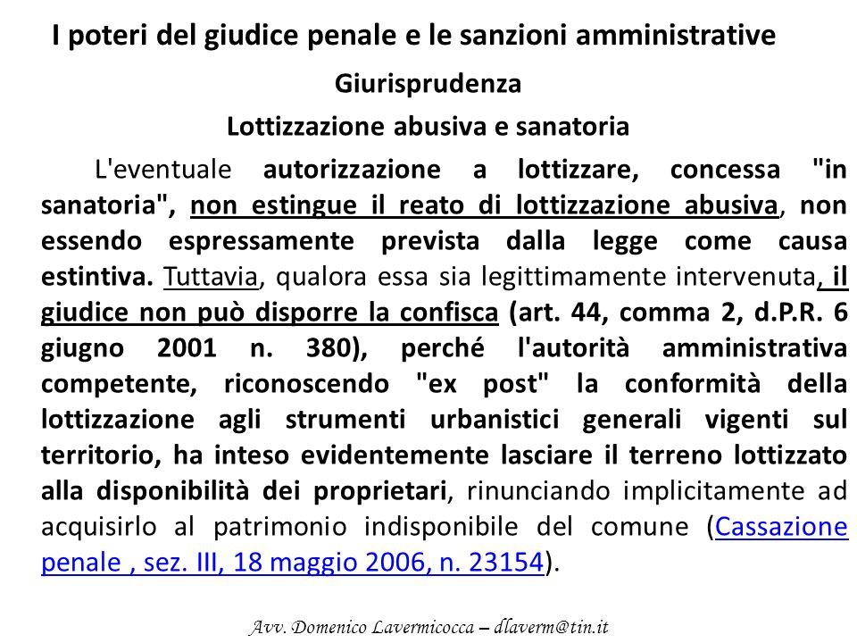 I poteri del giudice penale e le sanzioni amministrative Giurisprudenza Lottizzazione abusiva e sanatoria L'eventuale autorizzazione a lottizzare, con