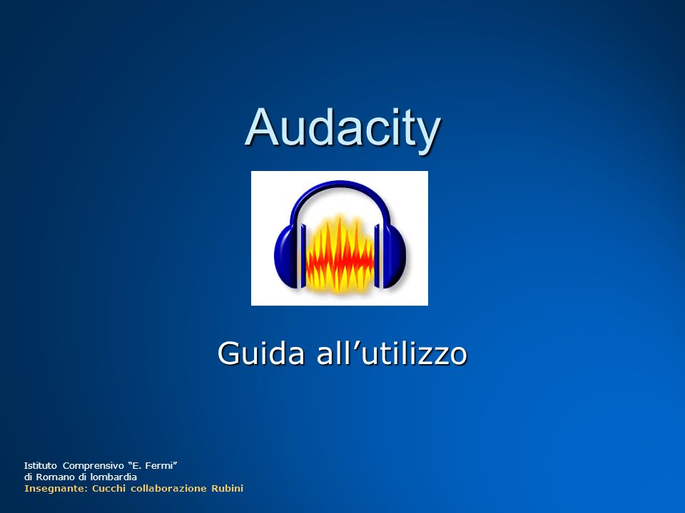 Che cosè Audacity Audacity è un programma di elaborazione sonora freeware, cioè gratuito e di libero utilizzo Audacity è un programma di elaborazione sonora freeware, cioè gratuito e di libero utilizzo Esso permette di registrare, importare ed esportare tracce audio in diversi formati (Wav, Aiff, Mp3) Esso permette di registrare, importare ed esportare tracce audio in diversi formati (Wav, Aiff, Mp3) Audacity mette a disposizione i comandi per: Audacity mette a disposizione i comandi per: Tagliare, copiare ed incollare un suonoTagliare, copiare ed incollare un suono Sovrapporre più tracce audioSovrapporre più tracce audio Aggiungere vari tipi di effetti alle registrazioniAggiungere vari tipi di effetti alle registrazioni I brani registrati possono essere esportati come: I brani registrati possono essere esportati come: Wave (audio non compresso)Wave (audio non compresso) Mp3 e OGG Vorbis (formati di compressione lossy)Mp3 e OGG Vorbis (formati di compressione lossy) E anche possibile salvare lambiente di lavoro come progetto di Audacity E anche possibile salvare lambiente di lavoro come progetto di Audacity