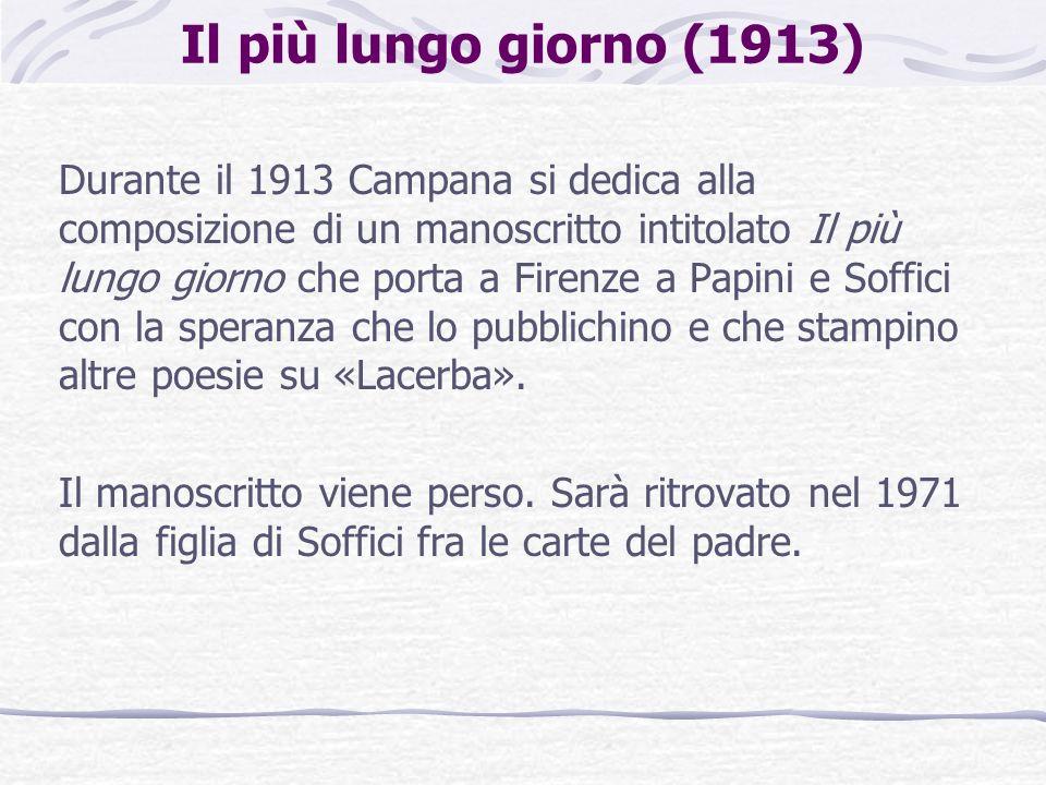 Il più lungo giorno (1913) Durante il 1913 Campana si dedica alla composizione di un manoscritto intitolato Il più lungo giorno che porta a Firenze a