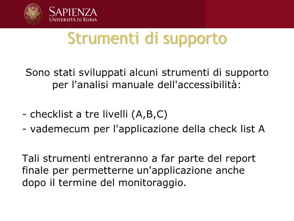 Strumenti di supporto Sono stati sviluppati alcuni strumenti di supporto per l'analisi manuale dell'accessibilità: - checklist a tre livelli (A,B,C) -