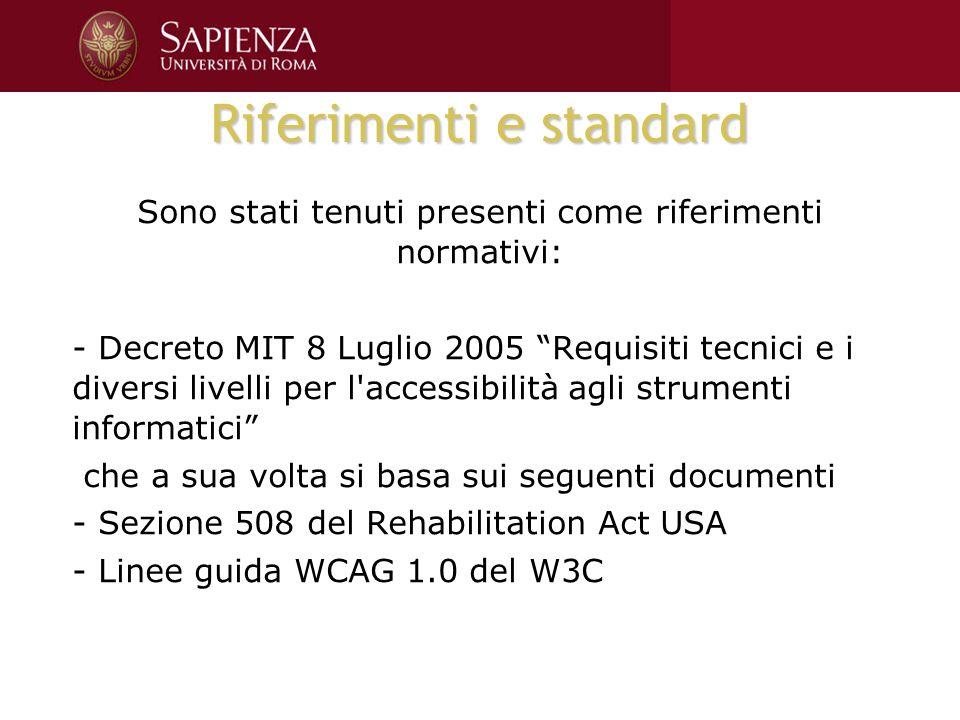 Riferimenti e standard Sono stati tenuti presenti come riferimenti normativi: - Decreto MIT 8 Luglio 2005 Requisiti tecnici e i diversi livelli per l'