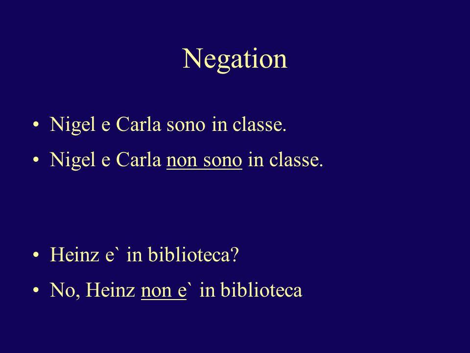 Negation Nigel e Carla sono in classe. Nigel e Carla non sono in classe.