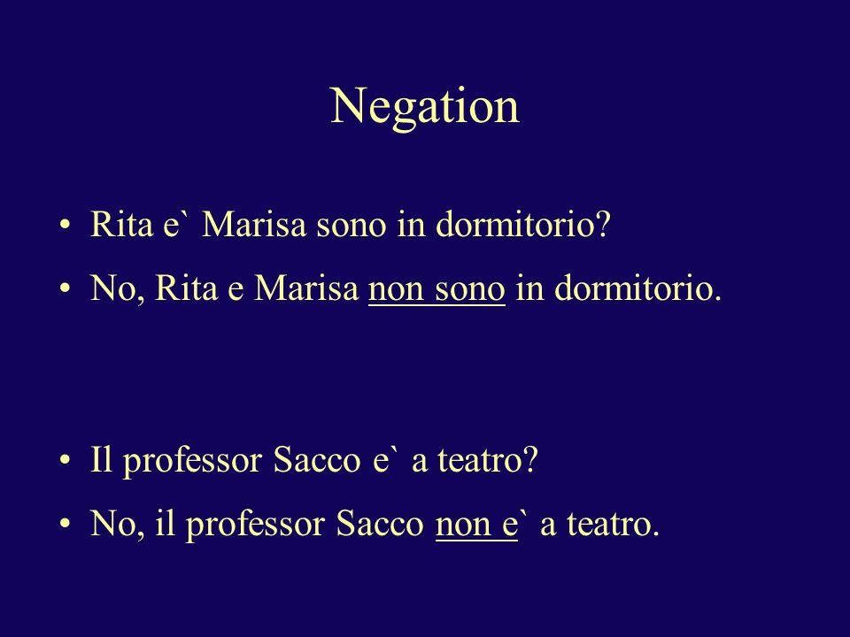 Negation Rita e` Marisa sono in dormitorio. No, Rita e Marisa non sono in dormitorio.