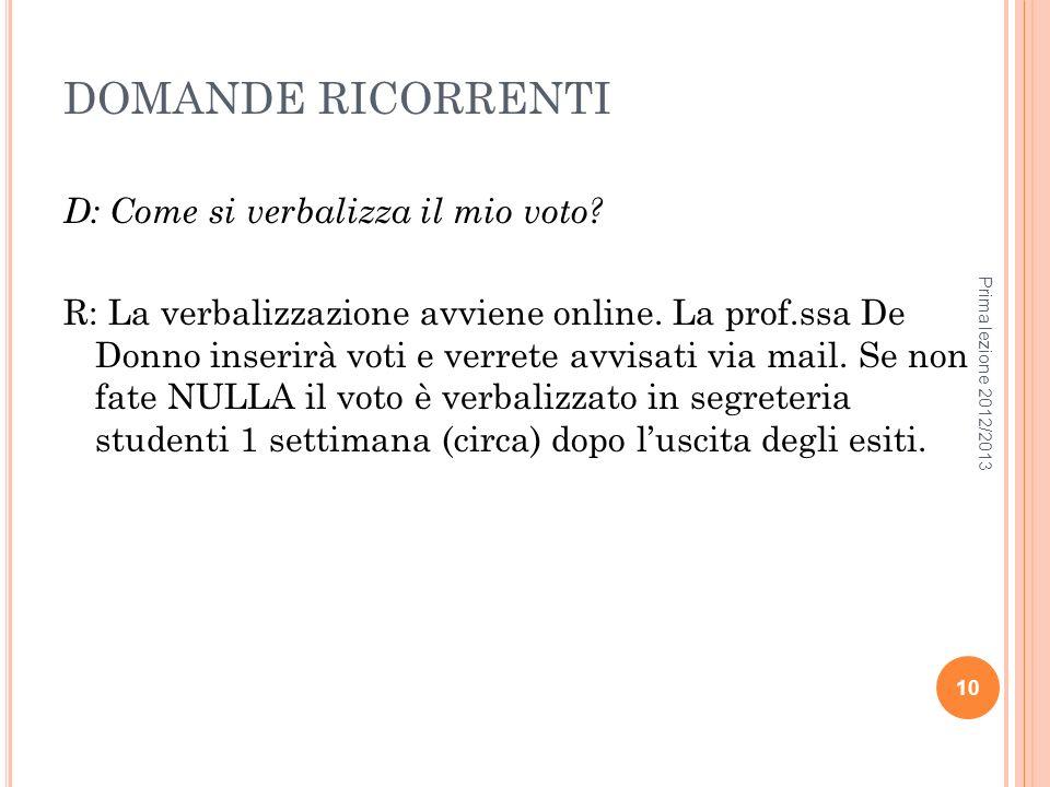 DOMANDE RICORRENTI D: Come si verbalizza il mio voto? R: La verbalizzazione avviene online. La prof.ssa De Donno inserirà voti e verrete avvisati via