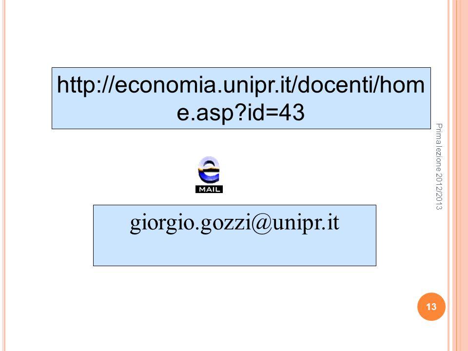 Prima lezione 2012/2013 13 http://economia.unipr.it/docenti/hom e.asp?id=43 giorgio.gozzi@unipr.it 13