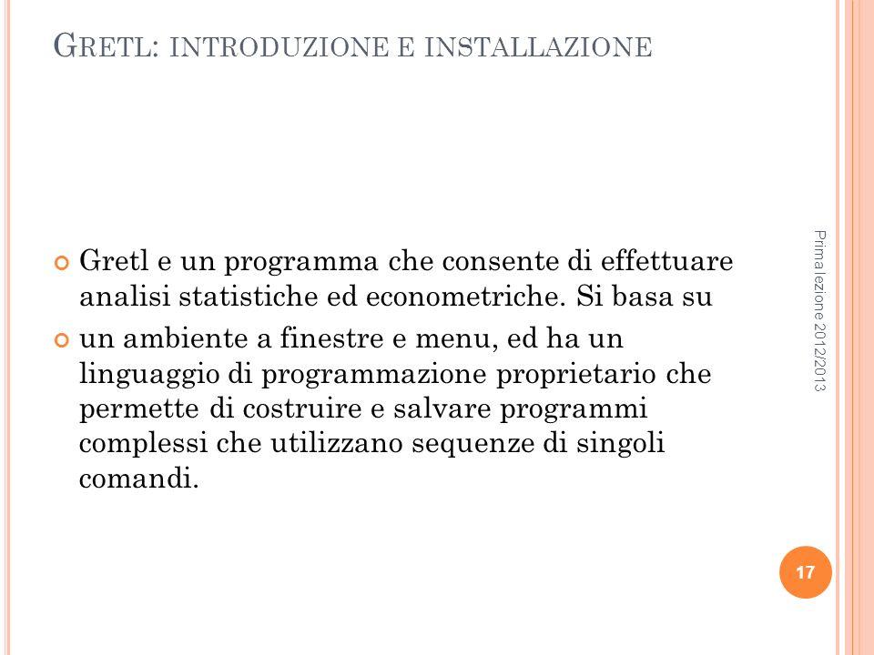 G RETL : INTRODUZIONE E INSTALLAZIONE Gretl e un programma che consente di effettuare analisi statistiche ed econometriche. Si basa su un ambiente a f