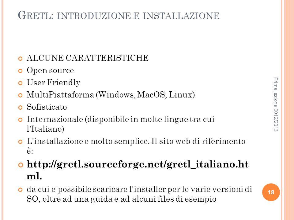 G RETL : INTRODUZIONE E INSTALLAZIONE ALCUNE CARATTERISTICHE Open source User Friendly MultiPiattaforma (Windows, MacOS, Linux) Sofisticato Internazio