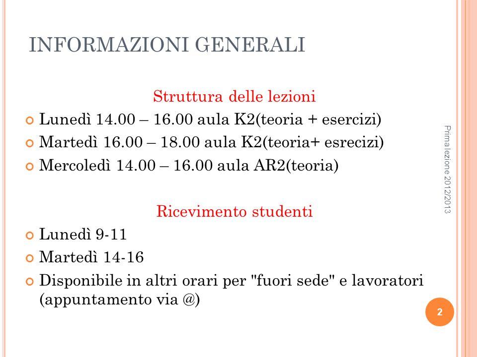 INFORMAZIONI GENERALI Struttura delle lezioni Lunedì 14.00 – 16.00 aula K2(teoria + esercizi) Martedì 16.00 – 18.00 aula K2(teoria+ esrecizi) Mercoled