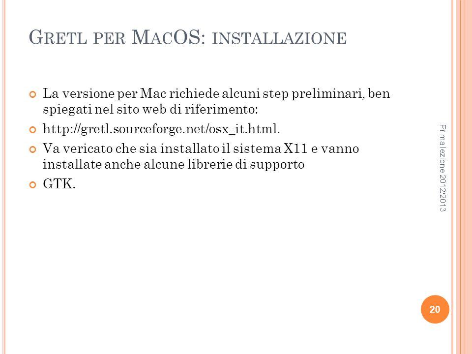 G RETL PER M AC OS: INSTALLAZIONE La versione per Mac richiede alcuni step preliminari, ben spiegati nel sito web di riferimento: http://gretl.sourcef