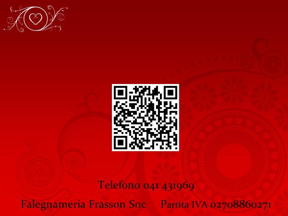 Telefono 041 431969 Falegnameria Frasson Snc P artita IVA 02708860271