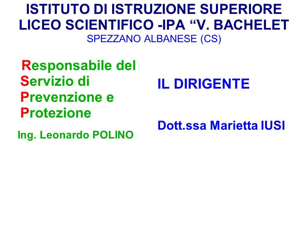 ISTITUTO DI ISTRUZIONE SUPERIORE LICEO SCIENTIFICO -IPA V. BACHELET SPEZZANO ALBANESE (CS) Responsabile del Servizio di Prevenzione e Protezione Ing.