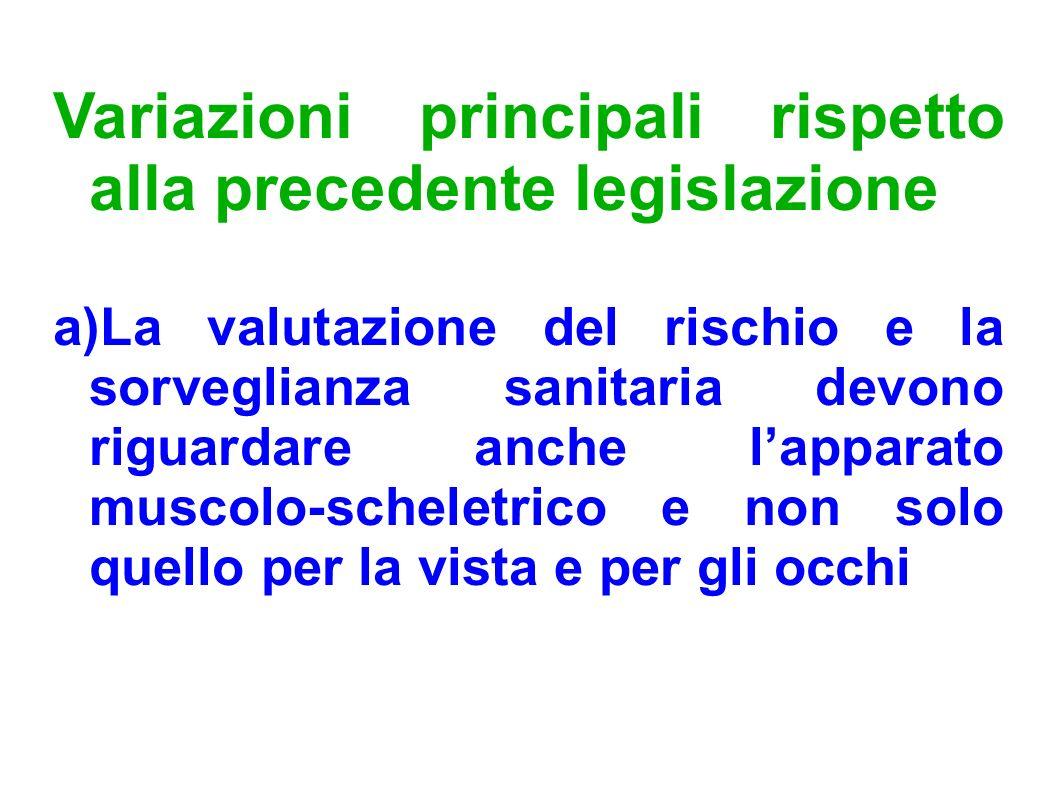 Variazioni principali rispetto alla precedente legislazione a)La valutazione del rischio e la sorveglianza sanitaria devono riguardare anche lapparato