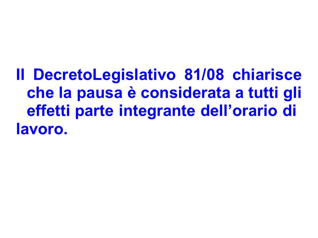 Il DecretoLegislativo 81/08 chiarisce che la pausa è considerata a tutti gli effetti parte integrante dellorario di lavoro.