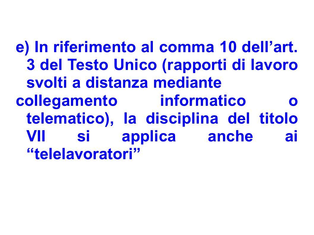 e) In riferimento al comma 10 dellart. 3 del Testo Unico (rapporti di lavoro svolti a distanza mediante collegamento informatico o telematico), la dis