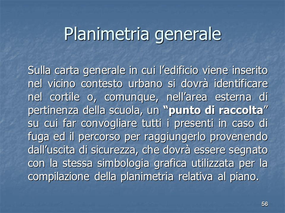 56 Planimetria generale Sulla carta generale in cui ledificio viene inserito nel vicino contesto urbano si dovrà identificare nel cortile o, comunque,