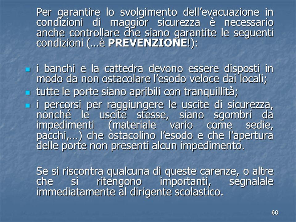 60 Per garantire lo svolgimento dellevacuazione in condizioni di maggior sicurezza è necessario anche controllare che siano garantite le seguenti cond