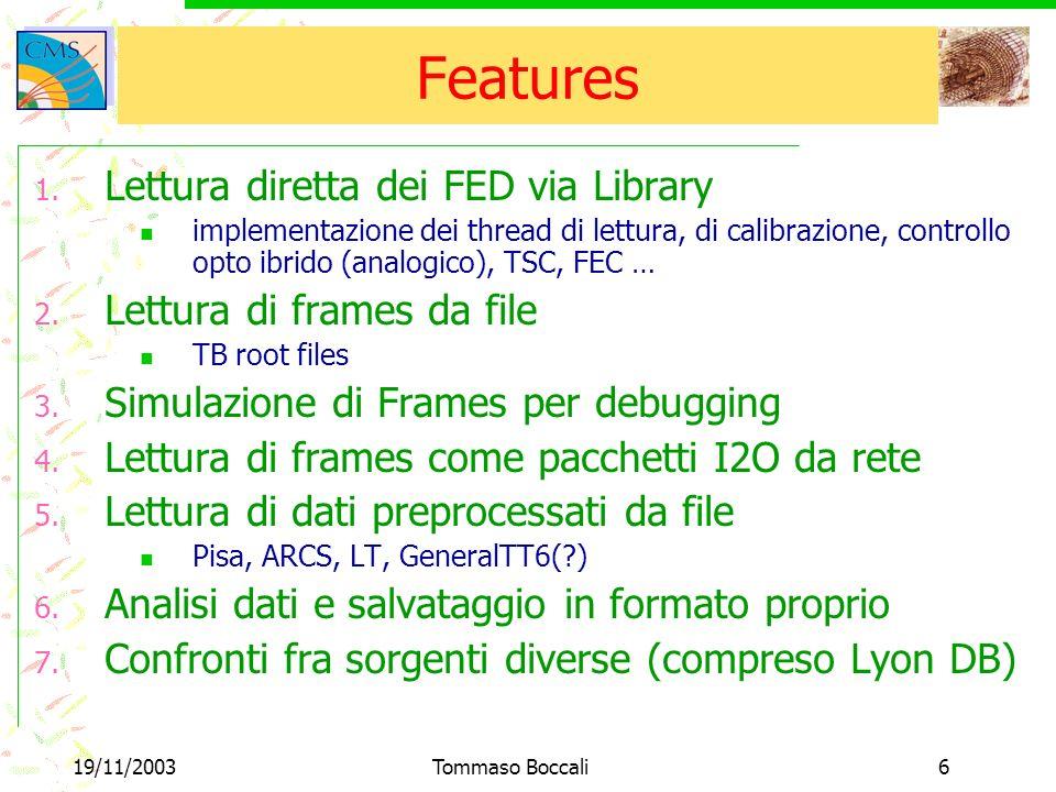 19/11/2003Tommaso Boccali7 Library Mode Controlla direttamente le schede di acquisizione, che devono essere montate sul PC stesso Codice rinnovato, sul modello di standalone di Laurent (root, threads, locks ecc ecc) Funziona…