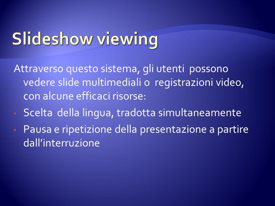 Attraverso questo sistema, gli utenti possono vedere slide multimediali o registrazioni video, con alcune efficaci risorse: Scelta della lingua, trado