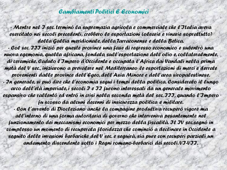 Cambiamenti Politici E Economici - Mentre nel I sec. terminò la supremazia agricola e commerciale che l'Italia aveva esercitato nei secoli precedenti,
