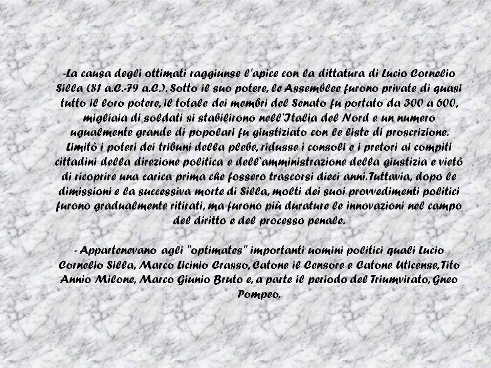 - -La causa degli ottimati raggiunse l apice con la dittatura di Lucio Cornelio Silla (81 a.C.-79 a.C.).