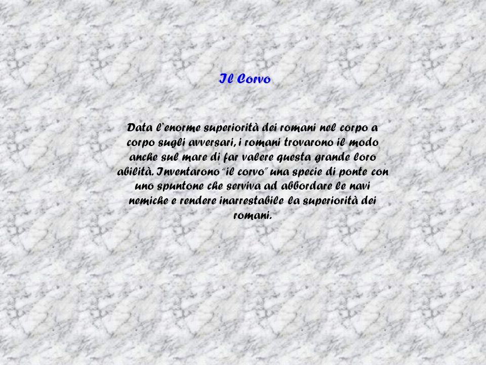 Il Corvo Data lenorme superiorità dei romani nel corpo a corpo sugli avversari, i romani trovarono il modo anche sul mare di far valere questa grande