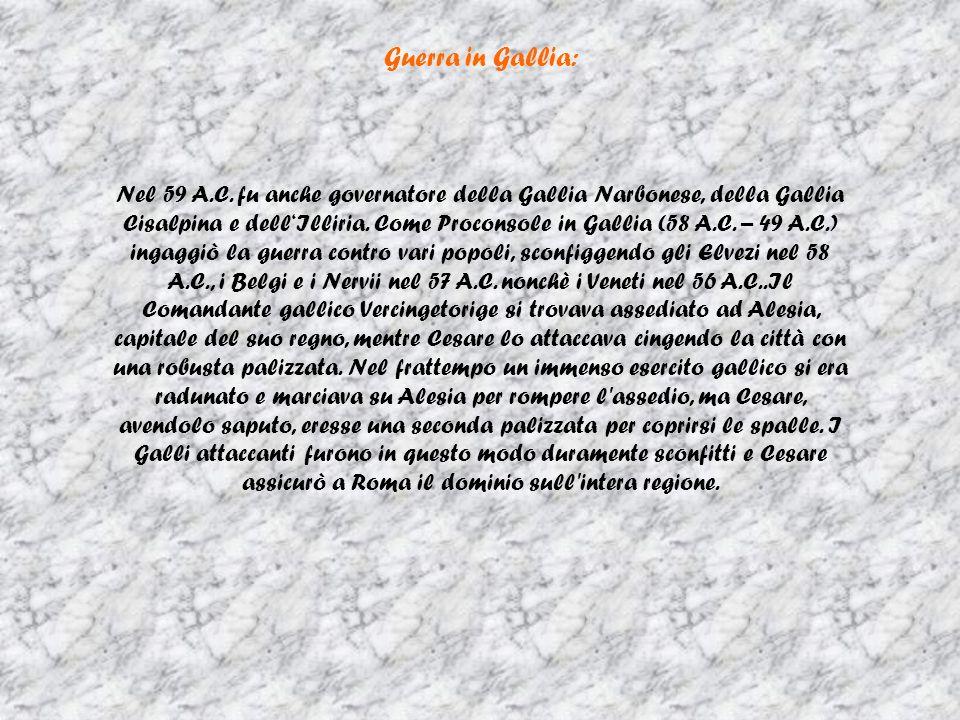 Guerra in Gallia: Nel 59 A.C. fu anche governatore della Gallia Narbonese, della Gallia Cisalpina e dellIlliria. Come Proconsole in Gallia (58 A.C. –