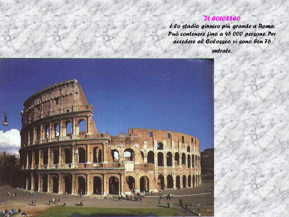 IL COLOSSEO è lo stadio ginnico più grande a Roma. Può contenere fino a 45 000 persone. Per accedere al Colosseo vi sono ben 76 entrate.