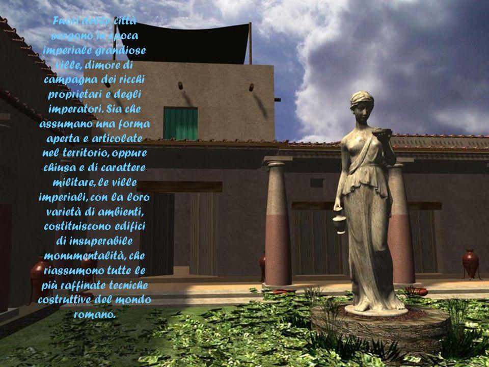 Fuori delle città sorgono in epoca imperiale grandiose ville, dimore di campagna dei ricchi proprietari e degli imperatori. Sia che assumano una forma