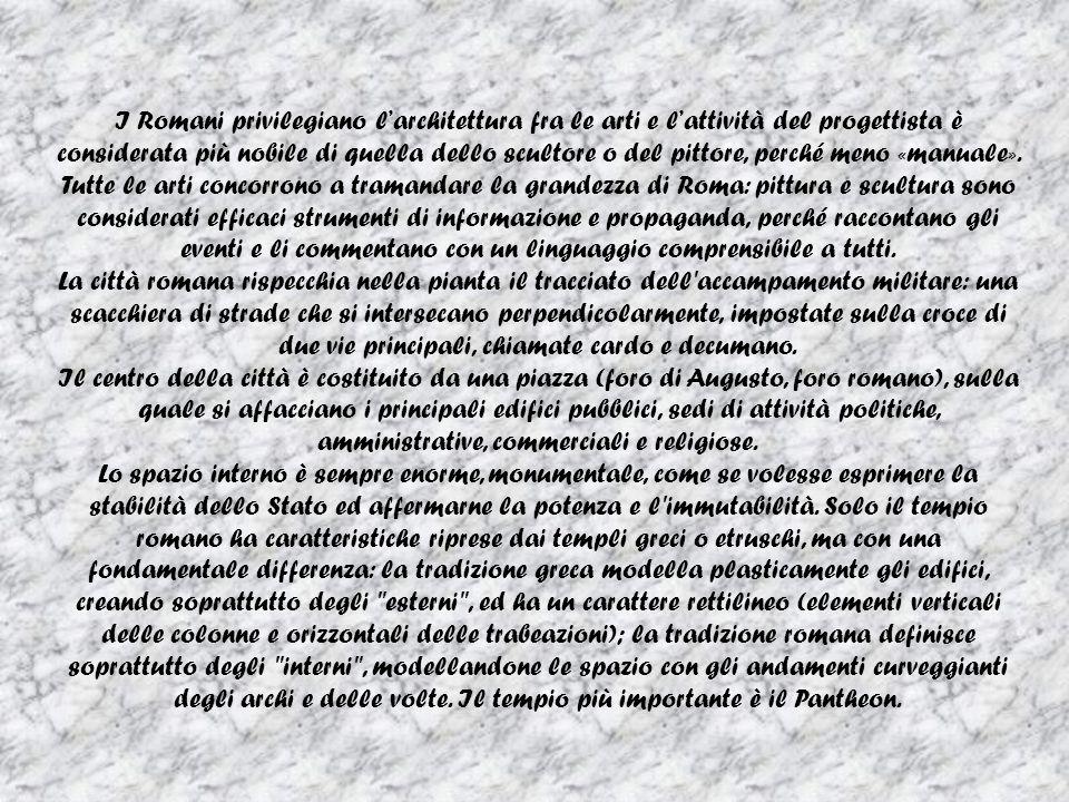 I Romani privilegiano larchitettura fra le arti e lattività del progettista è considerata più nobile di quella dello scultore o del pittore, perché meno «manuale».