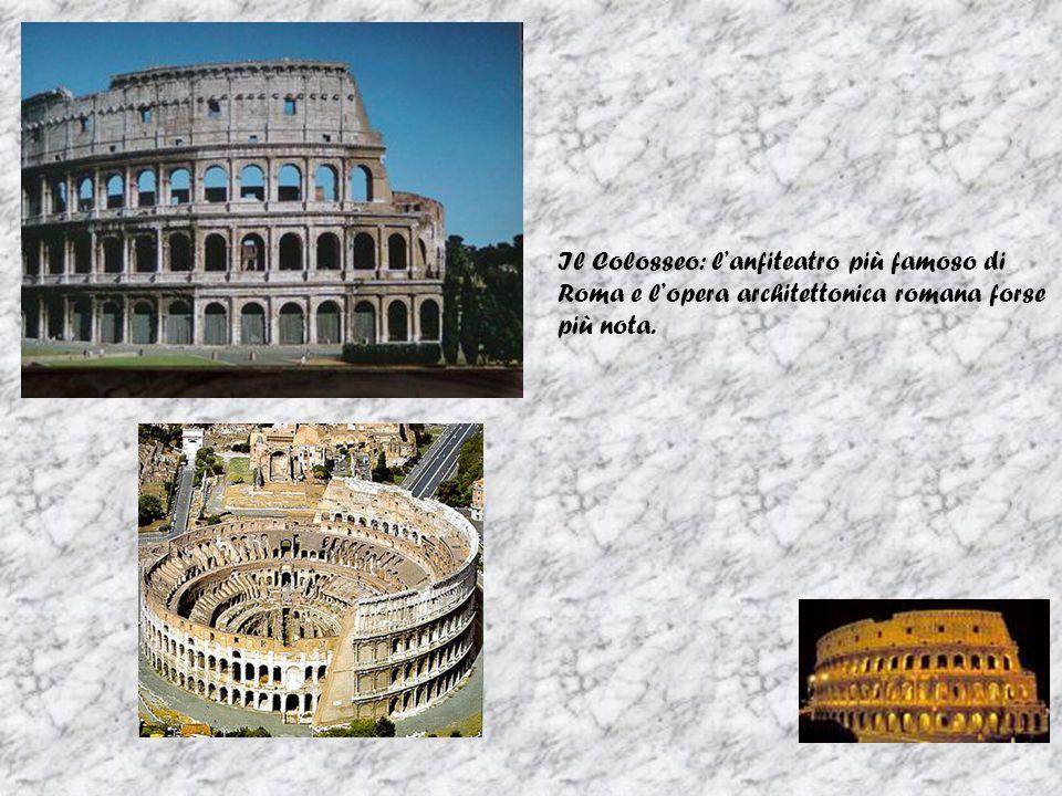 Il Colosseo: Il Colosseo: lanfiteatro più famoso di Roma e lopera architettonica romana forse più nota.