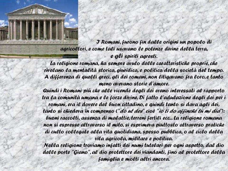 I Romani, furono fin dalle origini un popolo di agricoltori, e come tali usavano le potenze divine della terra, e gli spiriti agresti. La religione ro