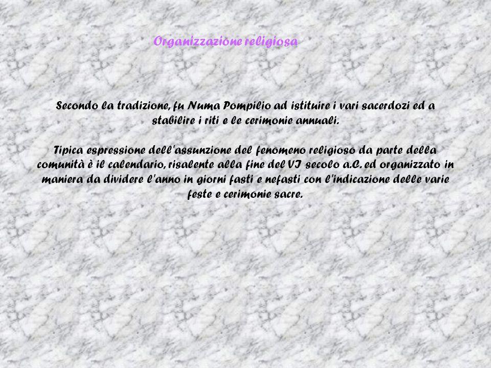 Organizzazione religiosa Secondo la tradizione, fu Numa Pompilio ad istituire i vari sacerdozi ed a stabilire i riti e le cerimonie annuali. Tipica es