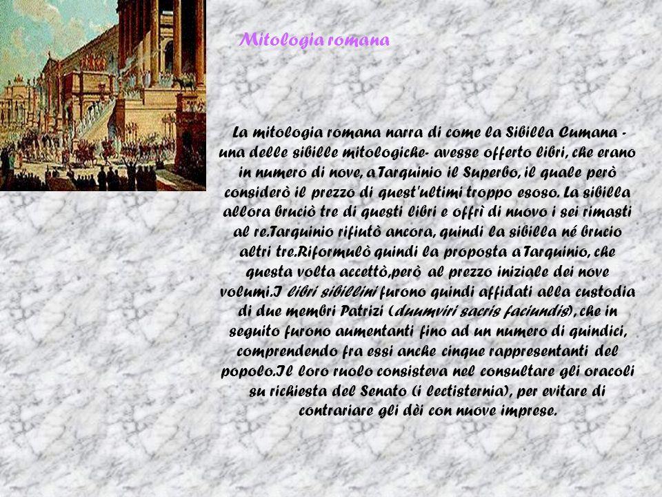 Mitologia romana La mitologia romana narra di come la Sibilla Cumana - una delle sibille mitologiche- avesse offerto libri, che erano in numero di nove, a Tarquinio il Superbo, il quale però considerò il prezzo di quest ultimi troppo esoso.