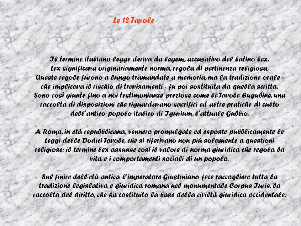Le 12 Tavole Il termine italiano legge deriva da legem, accusativo del latino lex.