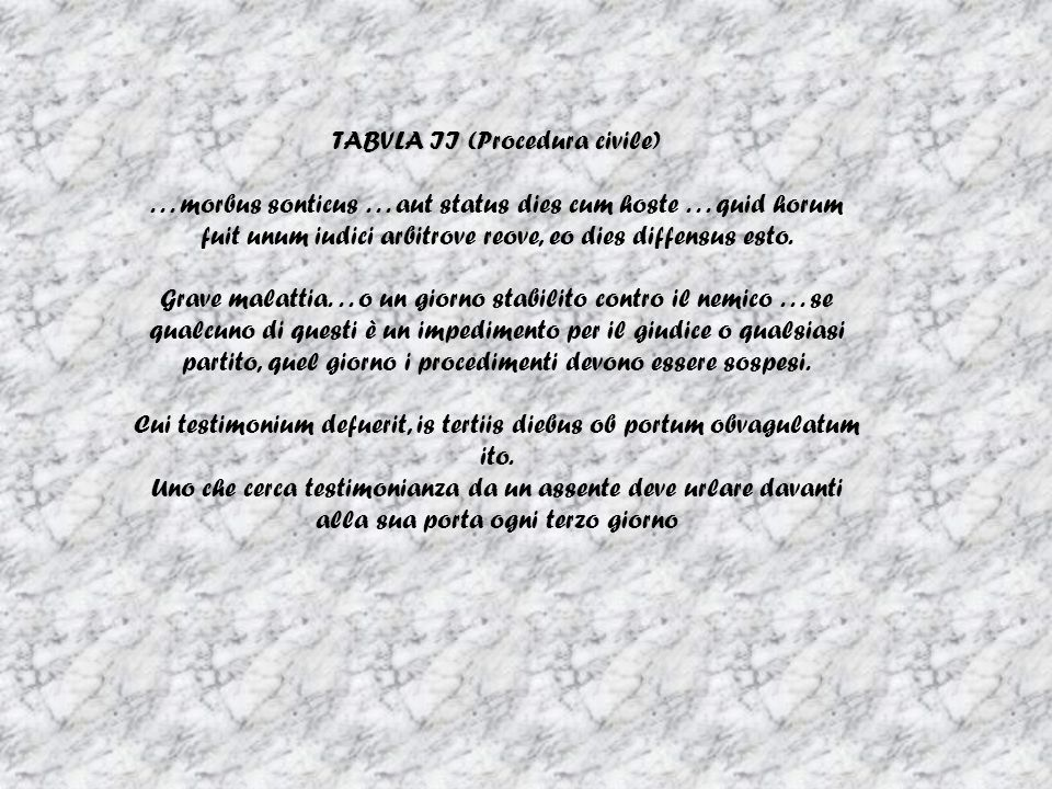 TABVLA II (Procedura civile)... morbus sonticus... aut status dies cum hoste... quid horum fuit unum iudici arbitrove reove, eo dies diffensus esto. G