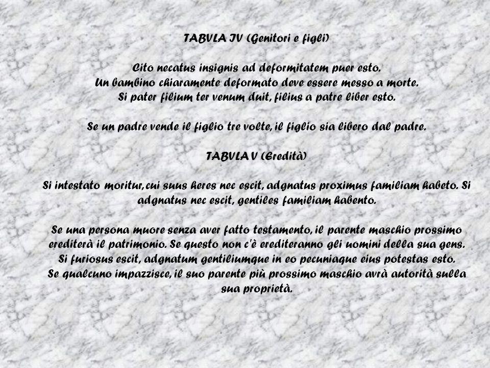 TABVLA IV (Genitori e figli) Cito necatus insignis ad deformitatem puer esto.