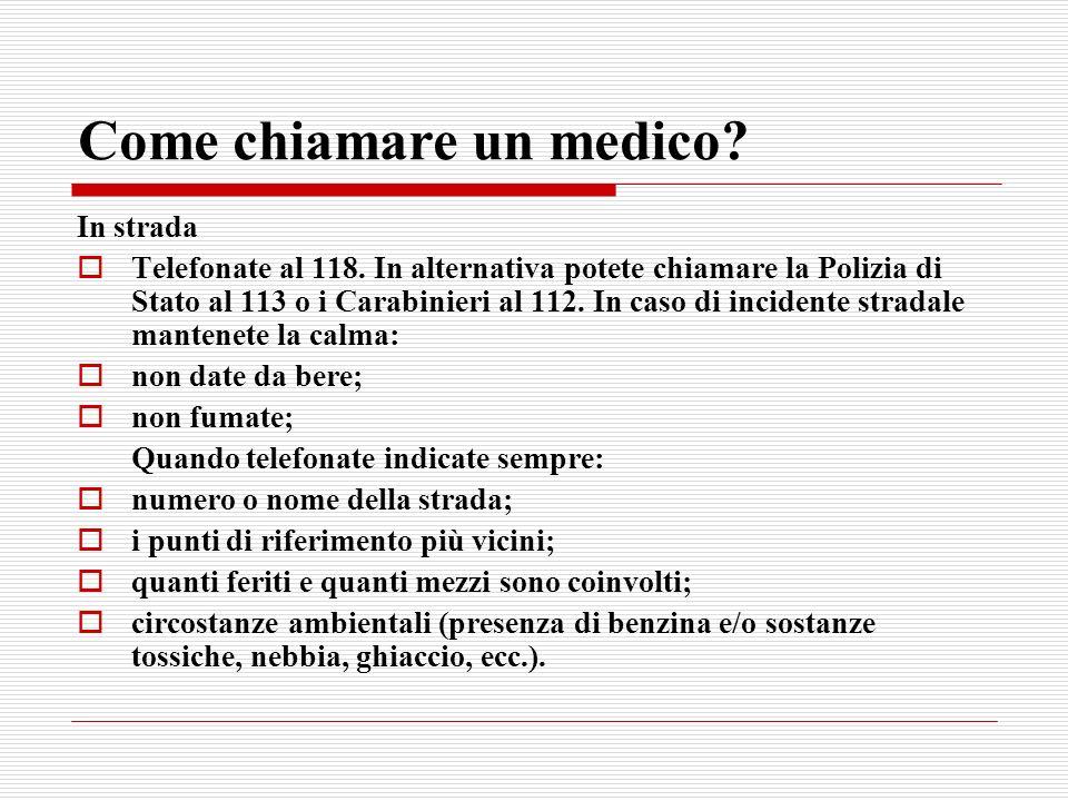Come chiamare un medico? In strada Telefonate al 118. In alternativa potete chiamare la Polizia di Stato al 113 o i Carabinieri al 112. In caso di inc