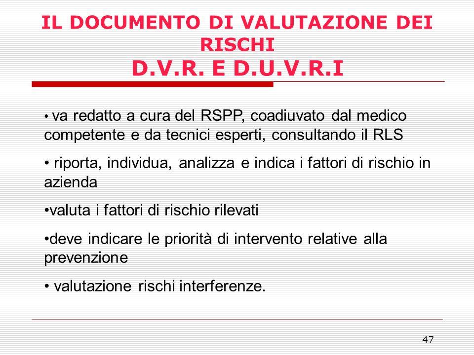 47 IL DOCUMENTO DI VALUTAZIONE DEI RISCHI D.V.R. E D.U.V.R.I va redatto a cura del RSPP, coadiuvato dal medico competente e da tecnici esperti, consul