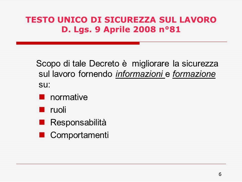 6 TESTO UNICO DI SICUREZZA SUL LAVORO D. Lgs. 9 Aprile 2008 n°81 Scopo di tale Decreto è migliorare la sicurezza sul lavoro fornendo informazioni e fo