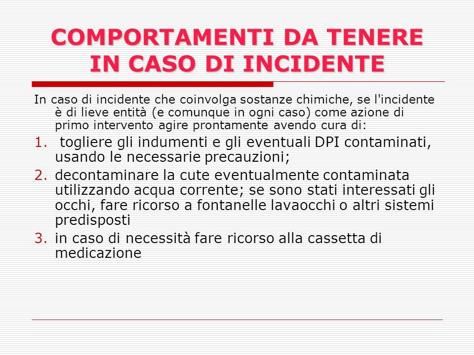 COMPORTAMENTI DA TENERE IN CASO DI INCIDENTE In caso di incidente che coinvolga sostanze chimiche, se l'incidente è di lieve entità (e comunque in ogn