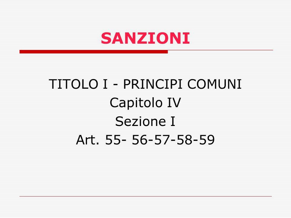 SANZIONI TITOLO I - PRINCIPI COMUNI Capitolo IV Sezione I Art. 55- 56-57-58-59
