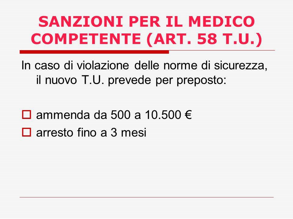 SANZIONI PER IL MEDICO COMPETENTE (ART. 58 T.U.) In caso di violazione delle norme di sicurezza, il nuovo T.U. prevede per preposto: ammenda da 500 a